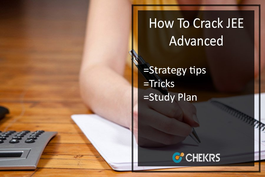 How To Crack JEE Advanced - Study Plan, Preparation Tips
