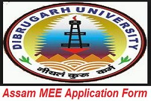 Assam MEE Application Form, Dibrigarh University Application Form