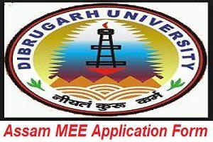 Assam MEE Application Form, Dibrigarh University Application Form