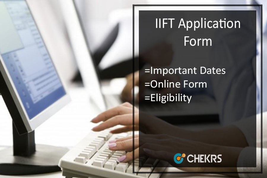 IIFT Application Form - Eligibility | Registrations | Dates