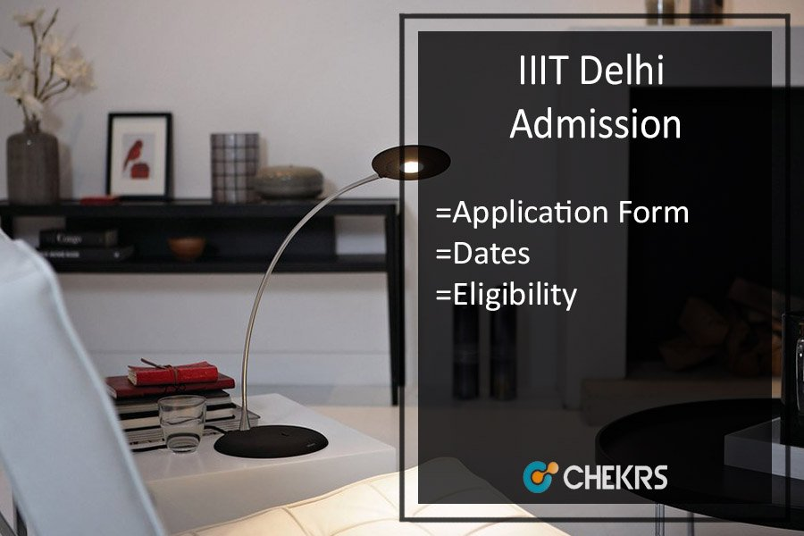 IIIT Delhi Admission, Application Form, Dates, Eligibility, Counselling