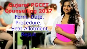 Gujarat PGCET Counselling 2017- Form, Date, Procedure, Seat Allotment Result