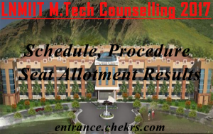 LNMIIT M.tech counselling schedule