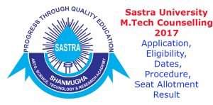 Sastra University M.Tech Counselling- Application, Eligibility, Dates, Procedure, Seat Allotment Result