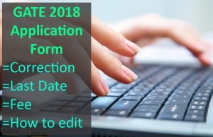 GATE Application Form Correction- Last Date, Fee, How to edit