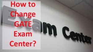 GATE Exam Centre Change - How To Change Exam City Last Date
