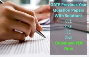 GATE Previous Year Question Papers With Solutions- ECE, CSE, EEE, Civil Pdf Download