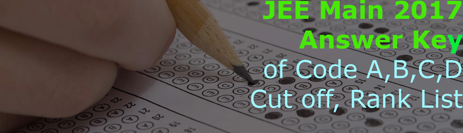 JEE Main 2017 Answer Key, Paper 1 and 2 Code (A, B, C, D) Solution Download