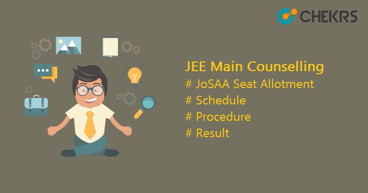 JEE Main Counselling JoSAA Seat Allotment Schedule, Procedure, Result
