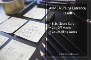 AIIMS B.Sc Nursing Entrance Result, Cut Off Marks, Counselling Dates