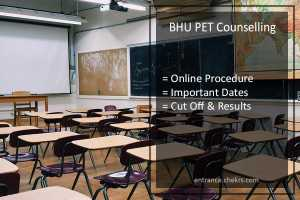 BHU PET Counselling, Online Process, Dates, Cut Off, Merit List