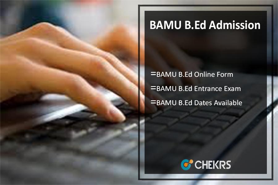 BAMU B.Ed Admission 2017- Online Form, Entrance Exam, Dates Available