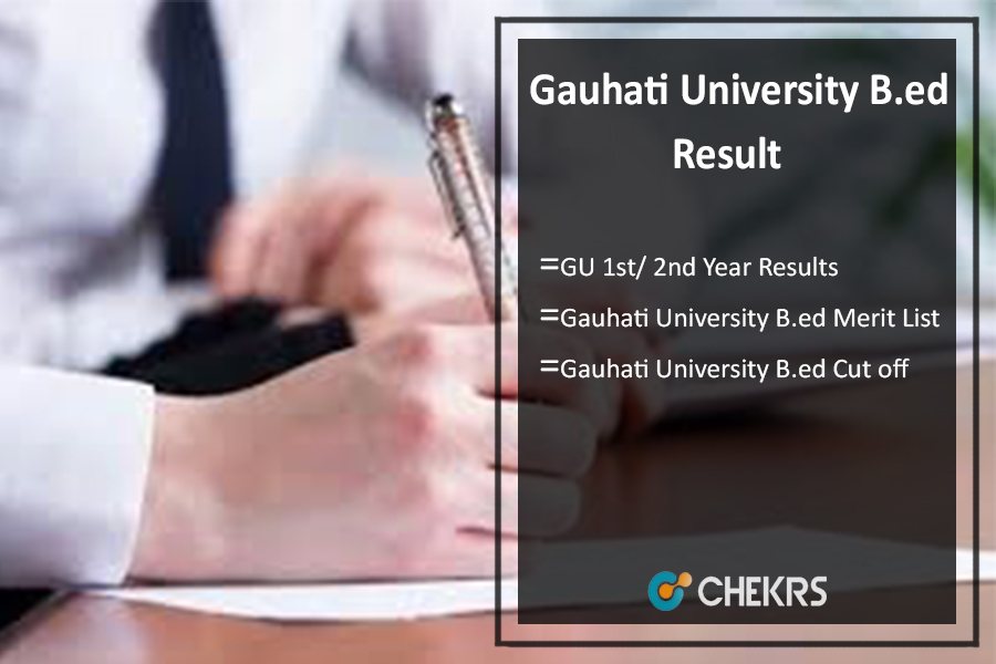 Gauhati University B.ed Result, GU 1st/ 2nd Year Results