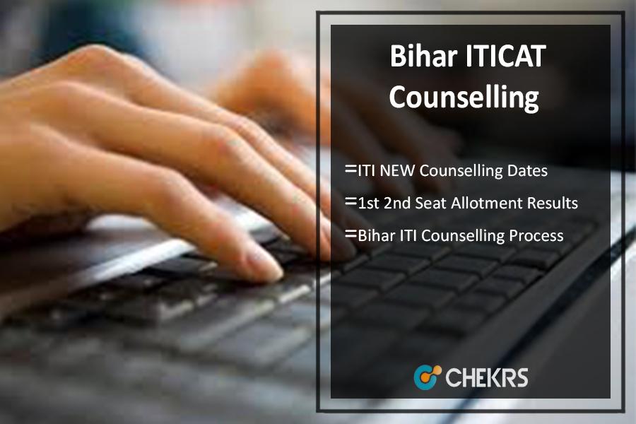 Bihar ITICAT Counselling ,ITI NEW Dates, 1st 2nd Seat Allotment Results
