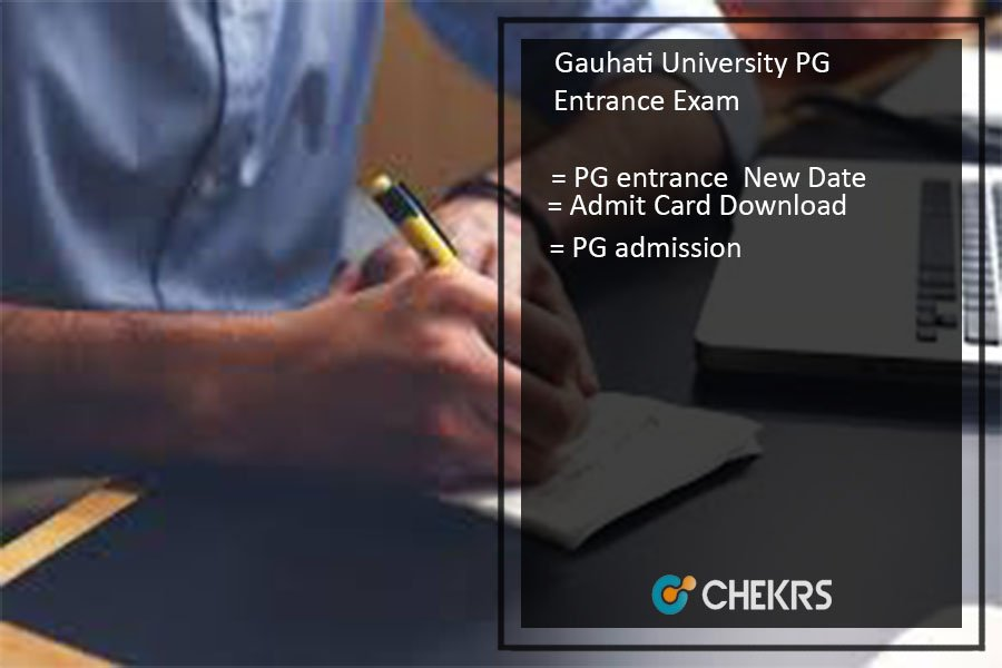 Gauhati University PG Entrance 2017 On Hold, Admit Card, New Exam Dates Releasing Soon