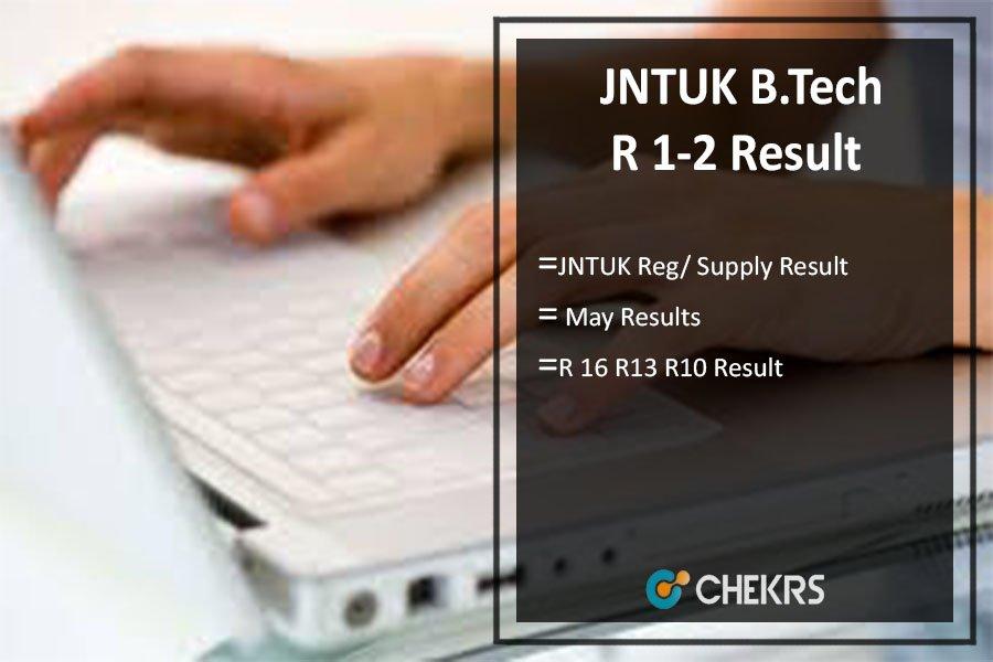 JNTUK B.Tech 1-2 (R16 R13 R10) Results May, Reg/ Supply Result @jntuhresults.in
