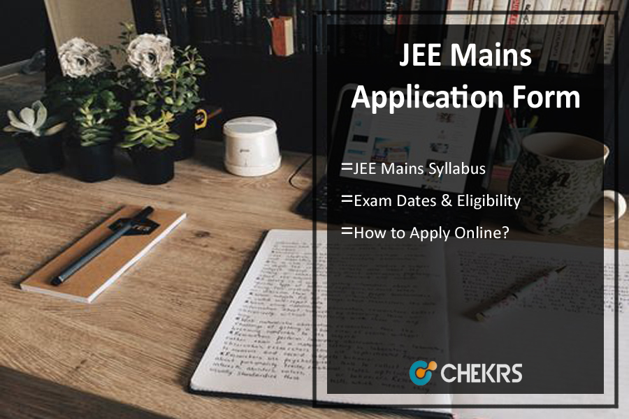 JEE Mains Application Form, Syllabus, Dates, Eligibility