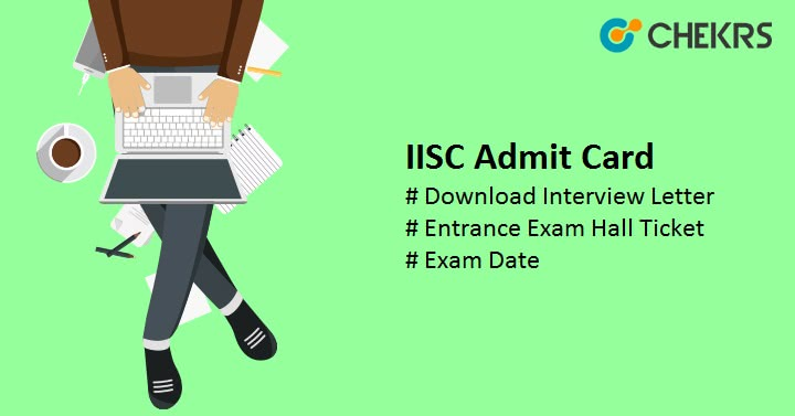 IISC Admit Card Download Entrance Exam Hall Ticket
